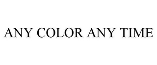 mark for ANY COLOR ANY TIME, trademark #85740457