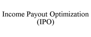 mark for INCOME PAYOUT OPTIMIZATION (IPO), trademark #85740497