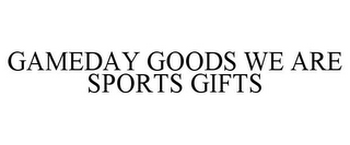 mark for GAMEDAY GOODS WE ARE SPORTS GIFTS, trademark #85740528