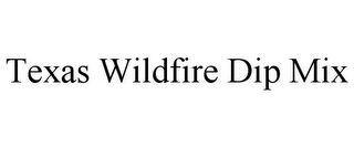 mark for TEXAS WILDFIRE DIP MIX, trademark #85740547