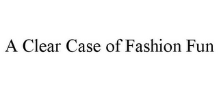 mark for A CLEAR CASE OF FASHION FUN, trademark #85740811