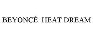 mark for BEYONCÉ HEAT DREAM, trademark #85740969