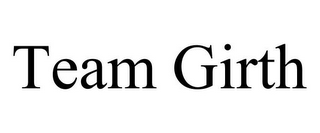 mark for TEAM GIRTH, trademark #85741115