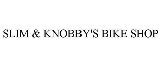 mark for SLIM & KNOBBY'S BIKE SHOP, trademark #85741183