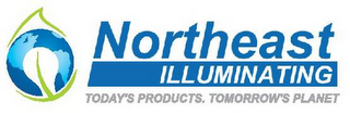 mark for NORTHEAST ILLUMINATING TODAY'S PRODUCTS. TOMORROW'S PLANET, trademark #85741252