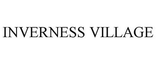 mark for INVERNESS VILLAGE, trademark #85741334