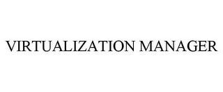mark for VIRTUALIZATION MANAGER, trademark #85741399
