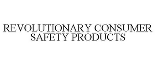 mark for REVOLUTIONARY CONSUMER SAFETY PRODUCTS, trademark #85741441