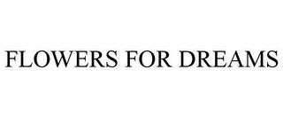 mark for FLOWERS FOR DREAMS, trademark #85741472