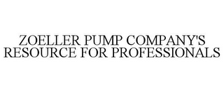 mark for ZOELLER PUMP COMPANY'S RESOURCE FOR PROFESSIONALS, trademark #85741486