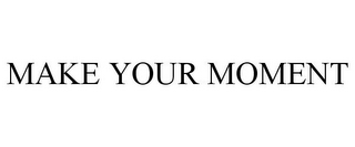 mark for MAKE YOUR MOMENT, trademark #85741627