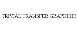 mark for TRIVIAL TRANSFER GRAPHENE, trademark #85741652