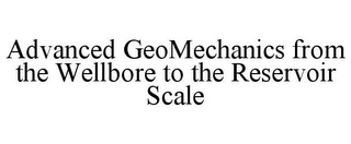 mark for ADVANCED GEOMECHANICS FROM THE WELLBORE TO THE RESERVOIR SCALE, trademark #85741814