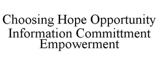 mark for CHOOSING HOPE OPPORTUNITY INFORMATION COMMITTMENT EMPOWERMENT, trademark #85742082