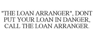 "mark for ""THE LOAN ARRANGER"", DONT PUT YOUR LOAN IN DANGER, CALL THE LOAN ARRANGER., trademark #85742111"