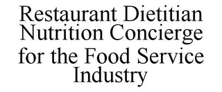 mark for RESTAURANT DIETITIAN NUTRITION CONCIERGE FOR THE FOOD SERVICE INDUSTRY, trademark #85742239