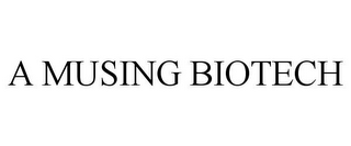 mark for A MUSING BIOTECH, trademark #85742477