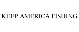 mark for KEEP AMERICA FISHING, trademark #85742488