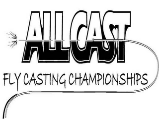 mark for ALL CAST FLY CASTING CHAMPIONSHIPS, trademark #85742557