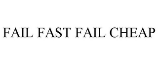 mark for FAIL FAST FAIL CHEAP, trademark #85742625