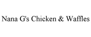 mark for NANA G'S CHICKEN & WAFFLES, trademark #85742627