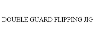 mark for DOUBLE GUARD FLIPPING JIG, trademark #85742640