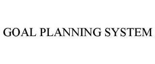 mark for GOAL PLANNING SYSTEM, trademark #85742930