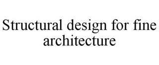 mark for STRUCTURAL DESIGN FOR FINE ARCHITECTURE, trademark #85743027