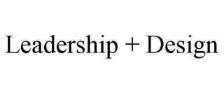 mark for LEADERSHIP + DESIGN, trademark #85743379