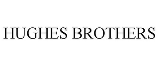 mark for HUGHES BROTHERS, trademark #85743574