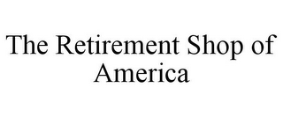 mark for THE RETIREMENT SHOP OF AMERICA, trademark #85743601