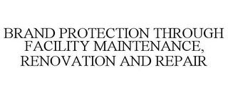mark for BRAND PROTECTION THROUGH FACILITY MAINTENANCE, RENOVATION AND REPAIR, trademark #85743766