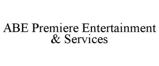 mark for ABE PREMIERE ENTERTAINMENT & SERVICES, trademark #85743928