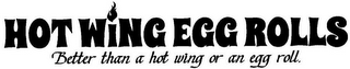 mark for HOT WING EGG ROLLS BETTER THAN A HOT WING OR AN EGG ROLL., trademark #85744133