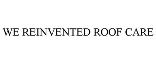 mark for WE REINVENTED ROOF CARE, trademark #85744141