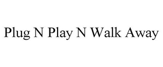 mark for PLUG N PLAY N WALK AWAY, trademark #85744193