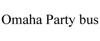 mark for OMAHA PARTY BUS, trademark #85744313