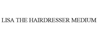 mark for LISA THE HAIRDRESSER MEDIUM, trademark #85744364
