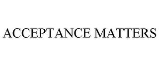 mark for ACCEPTANCE MATTERS, trademark #85744554