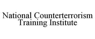 mark for NATIONAL COUNTERTERRORISM TRAINING INSTITUTE, trademark #85744744