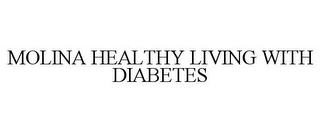 mark for MOLINA HEALTHY LIVING WITH DIABETES, trademark #85745008