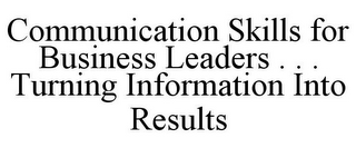 mark for COMMUNICATION SKILLS FOR BUSINESS LEADERS . . . TURNING INFORMATION INTO RESULTS, trademark #85745123