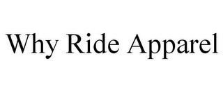 mark for WHY RIDE APPAREL, trademark #85745157