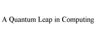 mark for A QUANTUM LEAP IN COMPUTING, trademark #85745191