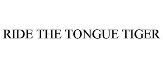mark for RIDE THE TONGUE TIGER, trademark #85745228