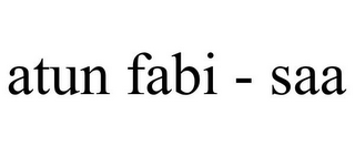 mark for ATUN FABI - SAA, trademark #85745423