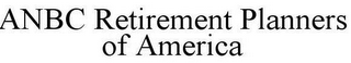 mark for ANBC RETIREMENT PLANNERS OF AMERICA, trademark #85745528