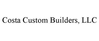 mark for COSTA CUSTOM BUILDERS, LLC, trademark #85745582