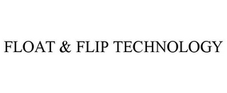 mark for FLOAT & FLIP TECHNOLOGY, trademark #85745888