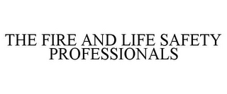 mark for THE FIRE AND LIFE SAFETY PROFESSIONALS, trademark #85745896